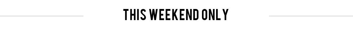 Weekend Only Exclusive Online Deals